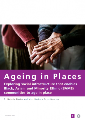 Ageing in Places: Exploring social infrastructure that enables Black, Asian, and Minority Ethnic (BAME) communities to age in place